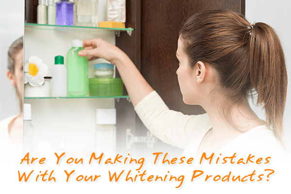Are You Making These Mistakes with Your Whitening Products?